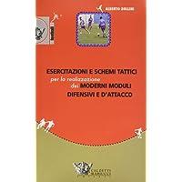 Esercitazioni e schemi tattici per la realizzazione dei moderni moduli difensivi e d'attacco. Con DVD