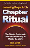 Learning Royal Arch Chapter Ritual - The SImple, Systematic and Successful Way to Master the Work (English Edition)