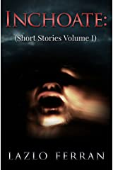 Inchoate: (Short Stories Volume I) Kindle Edition