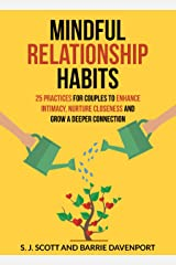 Mindful Relationship Habits: 25 Practices for Couples to Enhance Intimacy, Nurture Closeness, and Grow a Deeper Connection Kindle Edition
