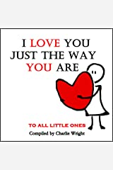 Books for kids : I Love You Just The Way You Are (Children's book, Bedtime stories, Picture Books, Kids Book,  Ages 3-8, Stories for kids, ) (What Does Love Mean? Book 2) Kindle Edition