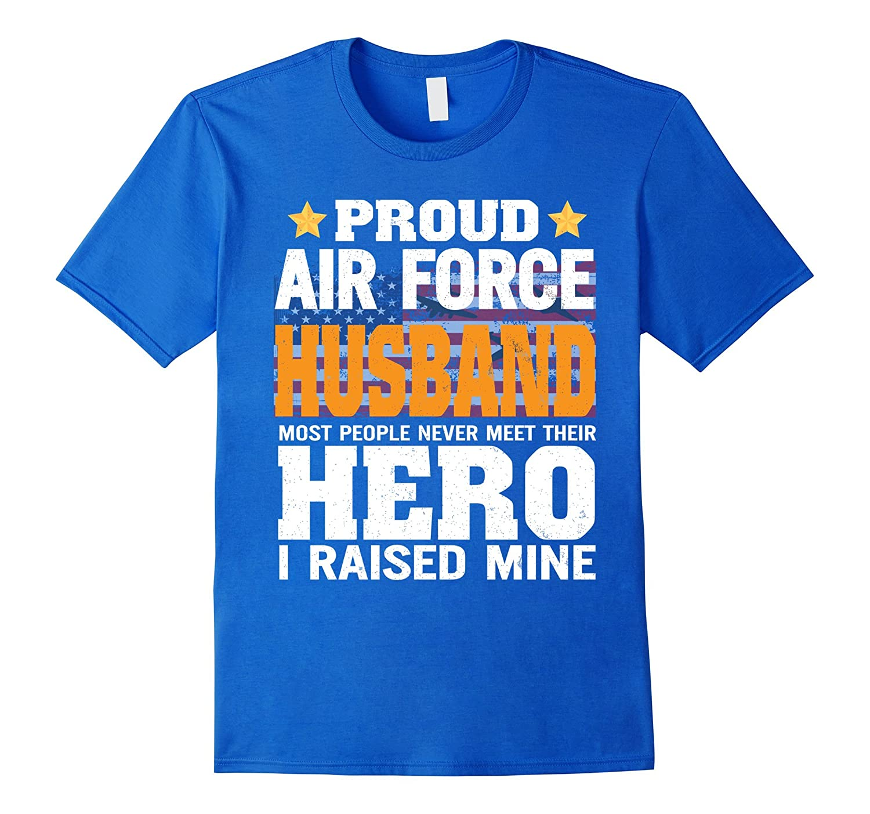 Proud Air Force Husband Most People Never Meet Hero T-Shirt-CD