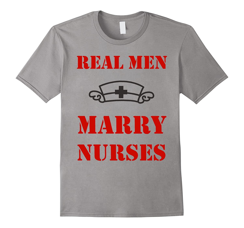 Real Men Marry Nurses - T-Shirt-TD