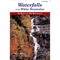 Waterfalls Of The White Mountains 2e: 30 Hikes To 100 Waterfalls