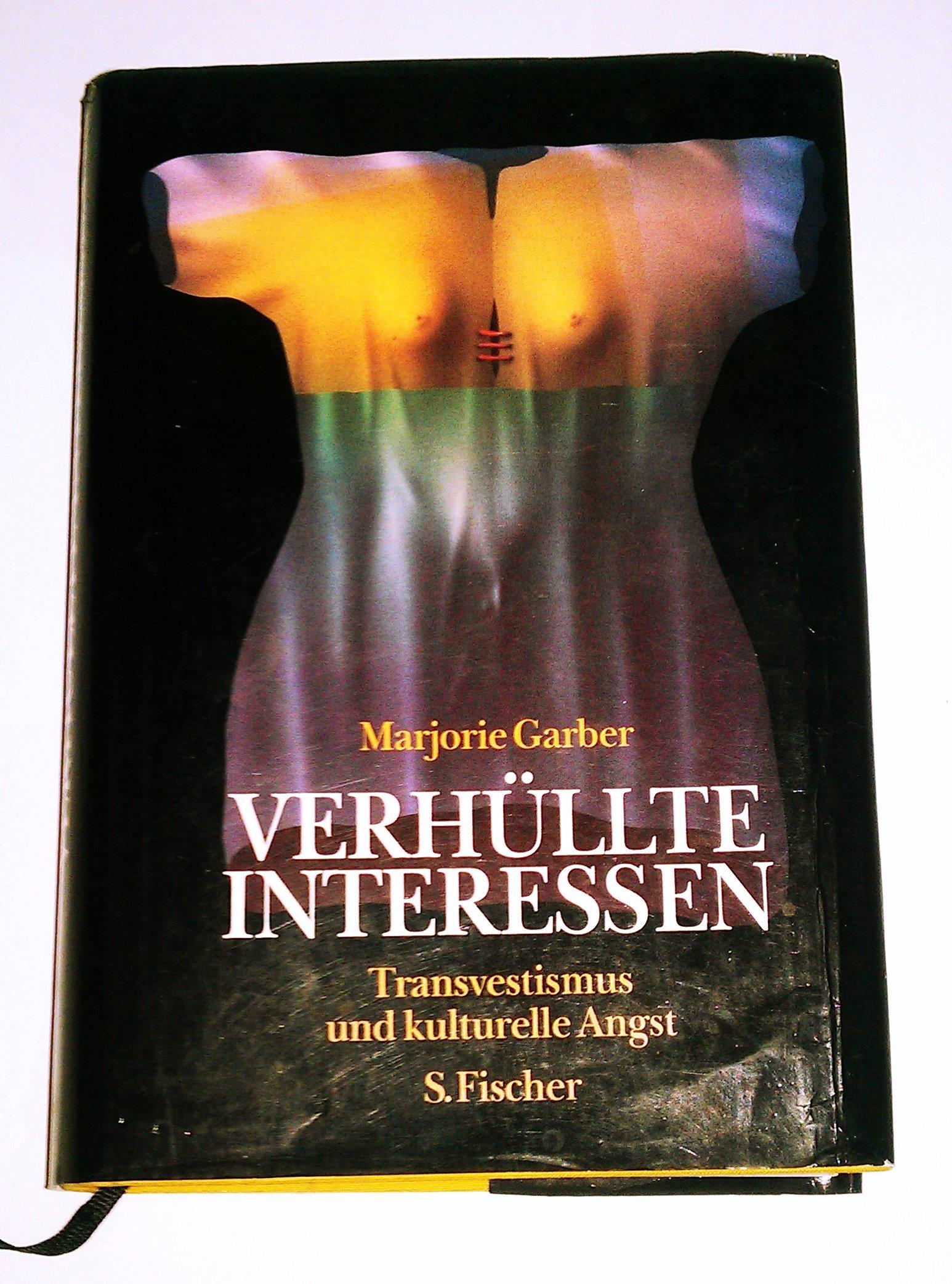 Verhüllte Interessen. Transvestismus und kulturelle Angst Gebundenes Buch – 1993 Marjorie Garber S. Fischer 3100244052 MAK_VRG_9783100244055
