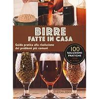 Birre fatte in casa. Guida pratica alla risoluzione dei problemi più comuni