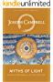 Myths of Light: Eastern Metaphors of the Eternal (The Collected Works of Joseph Campbell Book 6) (English Edition)