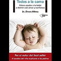Todos a la cama: Cómo ayudar a tu bebé a dormir con amor y confianza (Spanish Edition)