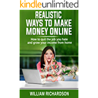 Realistic Ways To Make Money Online: How to quit the job you hate  and grow your income from home