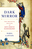 Dark Mirror: The Medieval Origins of Anti-Jewish Iconography (English Edition)
