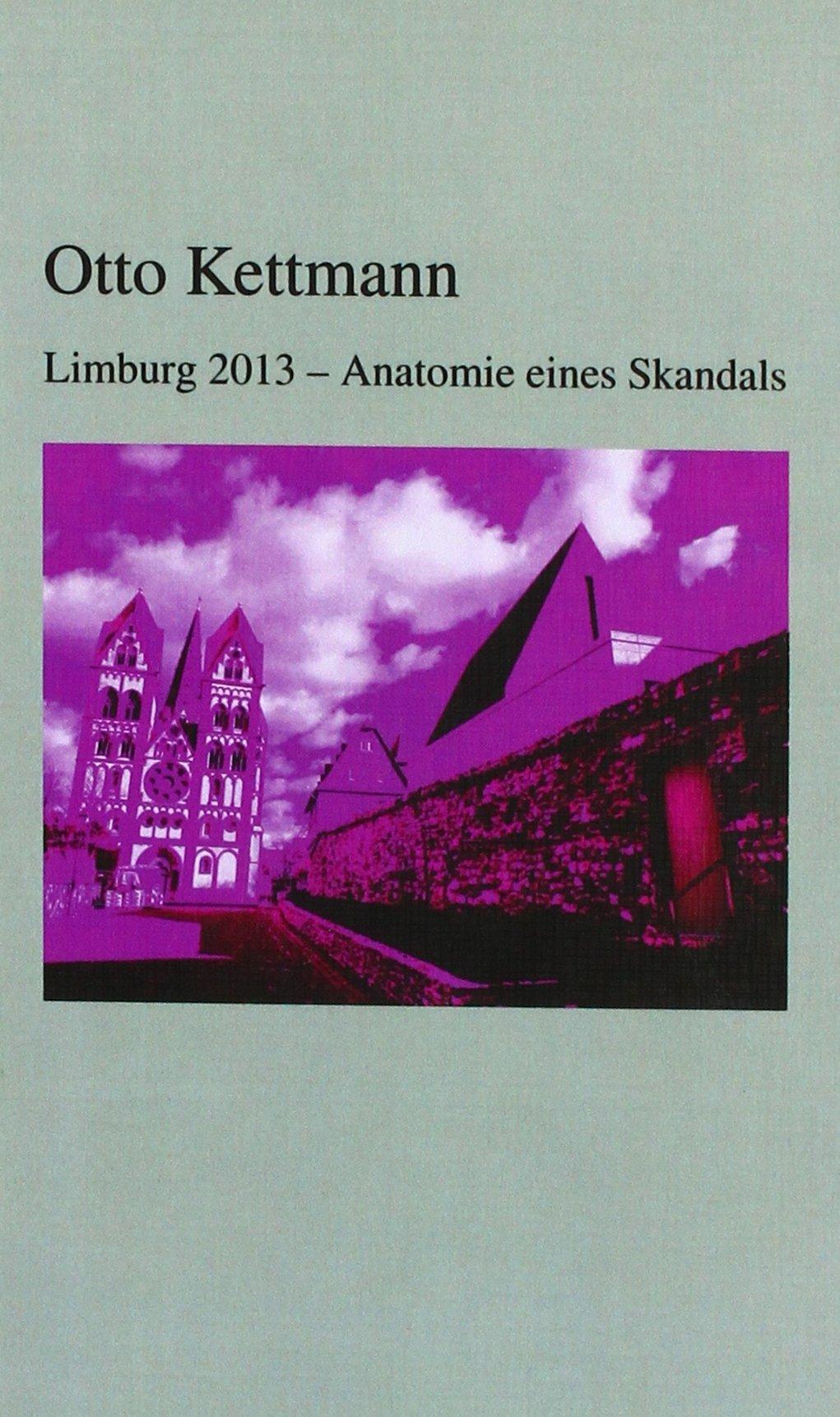 Limburg 2013 - Anatomie eines Skandals: Amazon.de: Otto Kettmann: Bücher