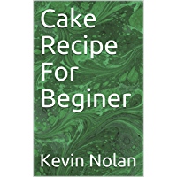 Cake Recipe For Beginer (English Edition)