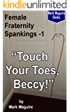 Touch Your Toes, Beccy! (Female Fraternity Spankings Book 1)