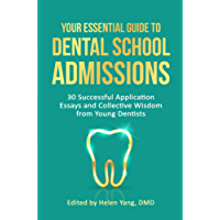 Your Essential Guide to Dental School Admissions: 30 Successful Application Essays and Collective Wisdom from Young Dentists