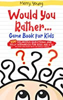Would You Rather Game Book For Kids: 500