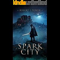 Spark City: An Epic Fantasy Adventure (The Spark City Cycle Book 1)