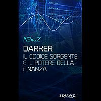 Darker: Il codice sorgente e il potere della finanza