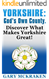 Yorkshire: God's Own County.: Discover What Makes Yorkshire Great!