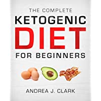 The Complete Ketogenic Diet for Beginners: The Ultimate Guide to Living the Keto...