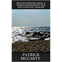 Beyond Mindfulness: A Simple Profundity for 21st-Century Despair (English Edition)