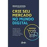 Crie seu mercado no mundo digital: Aprenda a viver de e-commerce com a estratégia que levou inúmeros negócios on-line a sair