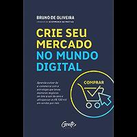 Crie seu mercado no mundo digital: Aprenda a viver de e-commerce com a estratégia que levou inúmeros negócios on-line a sair do zero e ultrapassar os R$ 100 mil em vendas por mês