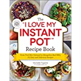 """The """"I Love My Instant Pot®"""" Recipe Book: From Trail Mix Oatmeal to Mongolian Beef BBQ, 175 Easy and Delicious Recipes (""""I Lo"""
