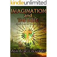 Imagination And The Bible: Ask And It Is Given (Neville Goddard Creation Series Book 1)