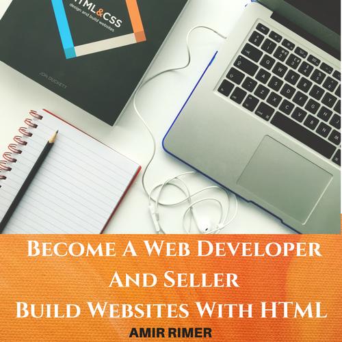Become A Web Developer And Seller - Build Websites With HTML (Online Video Course)