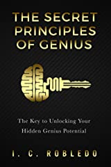 The Secret Principles of Genius: The Key to Unlocking Your Hidden Genius Potential (Master Your Mind, Revolutionize Your Life Series) Kindle Edition