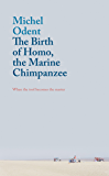 The Birth of Homo, the Marine Chimpanzee: When the tool becomes the master (English Edition)