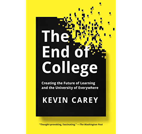 Amazon Com The End Of College Creating The Future Of Learning And The University Of Everywhere Ebook Carey Kevin Kindle Store