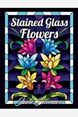 Stained Glass Flowers: An Adult Coloring Book with 50 Beautiful Flower Designs for Relaxation and Stress Relief Paperback
