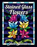 Stained Glass Flowers: An Adult Coloring Book with 50 Beautiful Flower Designs for Relaxation and Stress Relief