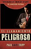 Llamamiento Peligroso: Enfrentando los Singulares Desafíos del Ministerio Pastoral (Spanish Edition)