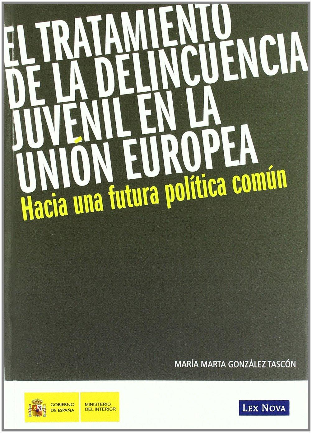 El tratamiento de la delincuencia juvenil en la Unión Europea. Hacia una futura política común Monografía: Amazon.es: María Marta González Tascón, ...