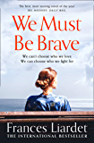 We Must Be Brave: 'The best, most moving novel of the year' Bel Mooney, Daily Mail
