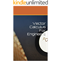 Vector Calculus For Engineers (Rediscover Mathematics From 0 and 1 Book 15)