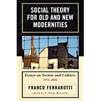 Social Theory for Old and New Modernities: Essays on Society and Culture, 1976-2005