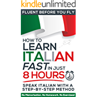 Learn Italian FAST in Just 8 Hours! (How to): No Memorisation. No Homework. No Exercises! (Fluent Before You Fly)