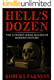 Hell's Dozen: The 12 Worst Serial Killers of Modern History (English Edition)