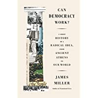 Can Democracy Work?: A Short History of a Radical Idea, from Ancient Athens to Our World (International Edition)