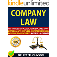 COMPANY LAW: Mastering Essential Legal Terms Explained About Limited Liability Companies, Joint-Stock Companies, Partnership, Private Enterprises, And Groups of Companies! (English Edition)