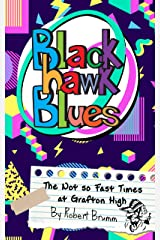 Blackhawk Blues: The Not so Fast Times at Grafton High Kindle Edition