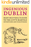 Ingenious Dublin: a guide to the city's marvels, discoveries and inventions