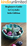 Beginners Guide to Crystals: Kids Edition (Young Witches Book 1)