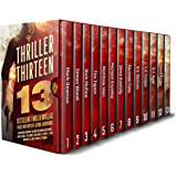 Thriller Thirteen: 13 Bestselling Thriller Novellas Packed With Mystery, Action, & Adventure!