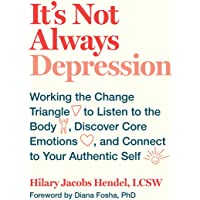 It's Not Always Depression: Working the Change Triangle to Listen to the Body, Discover Core Emotions, and Connect to…