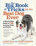 The Big Book of Tricks for the Best Dog Ever: A Step-by-Step Guide to 118 Amazing Tricks and Stunts