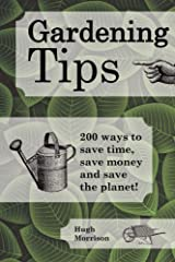 Gardening Tips: 200 ways to save time, save money and save the planet! Kindle Edition